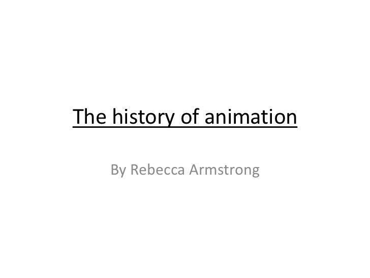 The history of animation    By Rebecca Armstrong