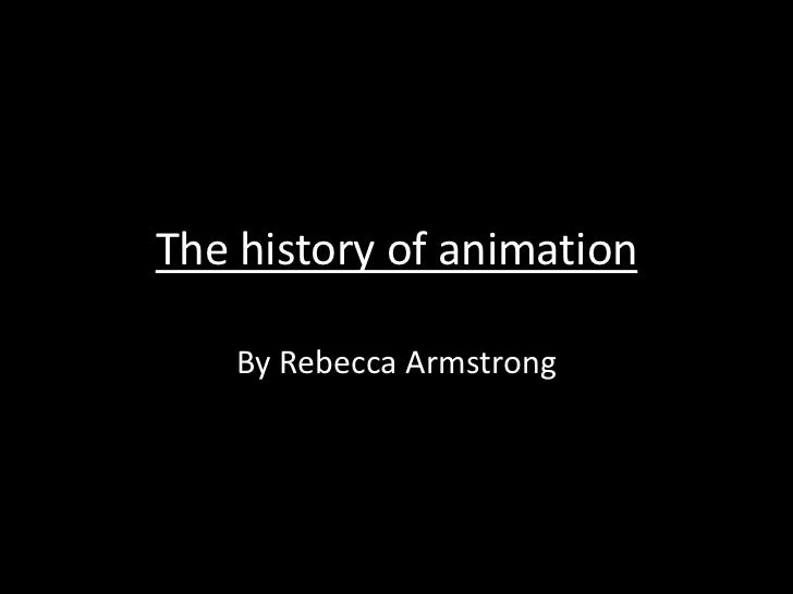 The history of animation by rebecca