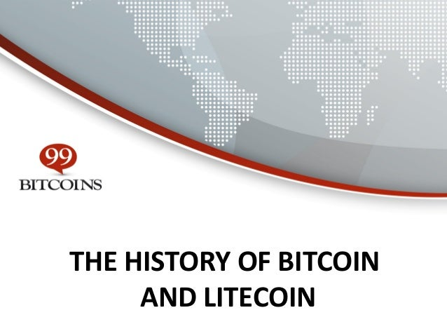 THE HISTORY OF BITCOIN AND LITECOIN