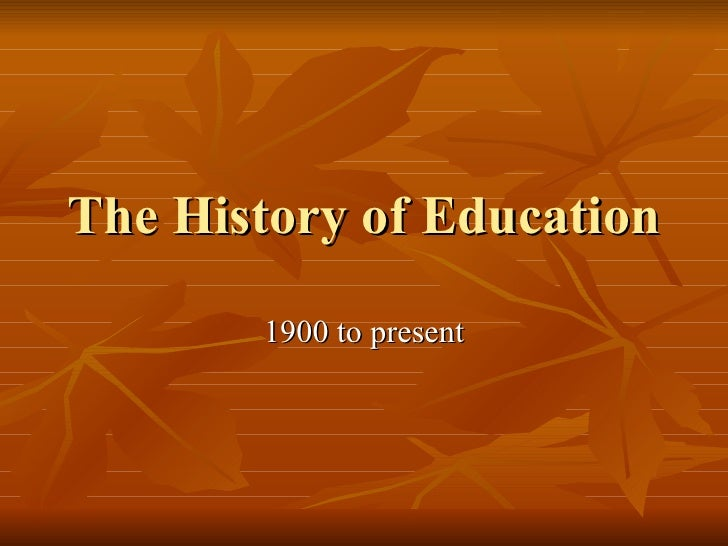 The History of Education 1900 to present