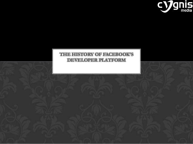 THE HISTORY OF FACEBOOK'S DEVELOPER PLATFORM