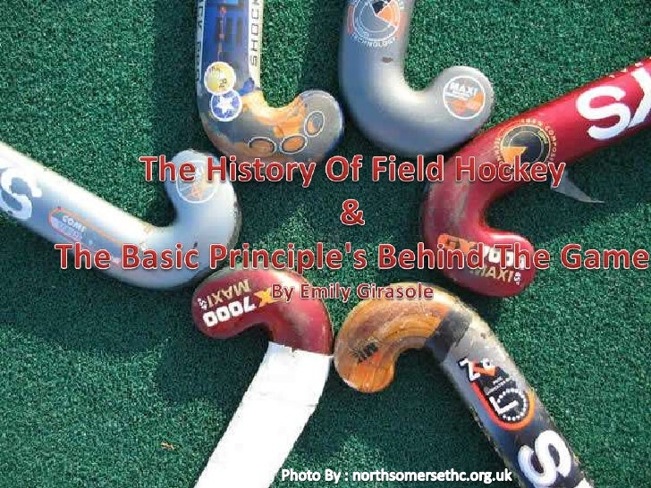 The History Of Field Hockey&The Basic Principle's Behind The GameBy Emily Girasole<br />Photo By : northsomersethc.org.uk<...
