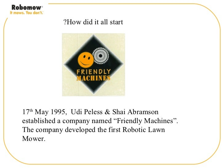 "?How did it all start17th May 1995, Udi Peless & Shai Abramsonestablished a company named ""Friendly Machines"".The company ..."