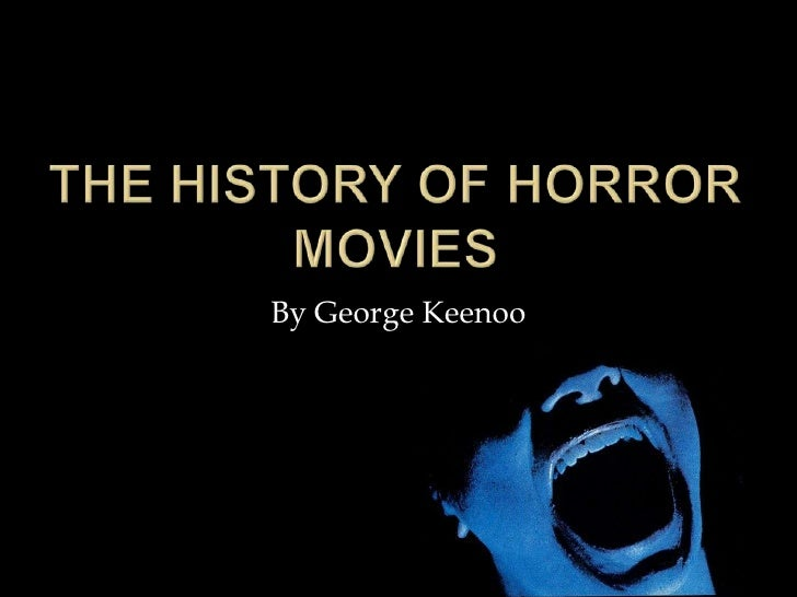 The history of horror movies<br />By George Keenoo<br />