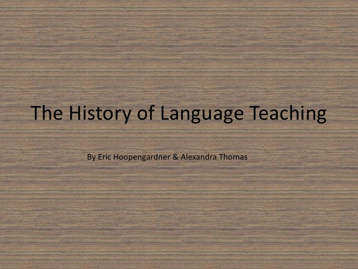 The History of Language Teaching<br />By Eric Hoopengardner & Alexandra Thomas<br />