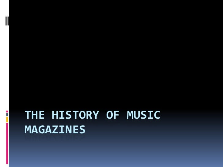 THE HISTORY OF MUSICMAGAZINES