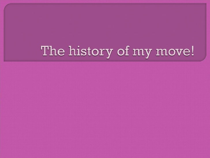 The History Of My Move!