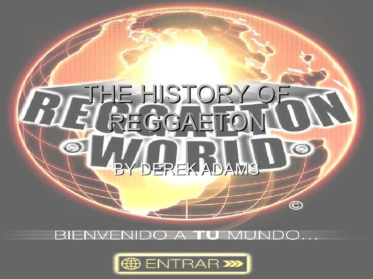 THE HISTORY OF REGGAETON BY DEREK ADAMS