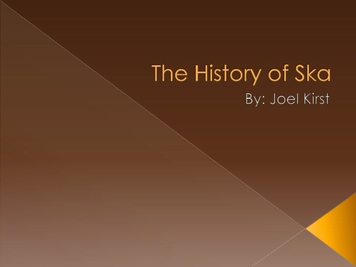 The History of Ska<br />By: Joel Kirst<br />