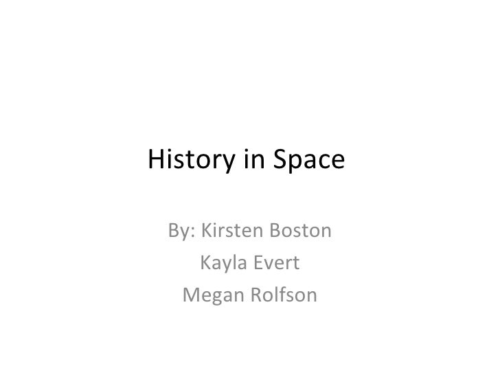 History in Space  By: Kirsten Boston Kayla Evert Megan Rolfson