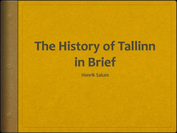 Names of Tallinn Lyndanisse (among Scandinavians) Koluvan (to the Slavs) Tallinn: Taani linn (Danish city) Reval: Reh-...