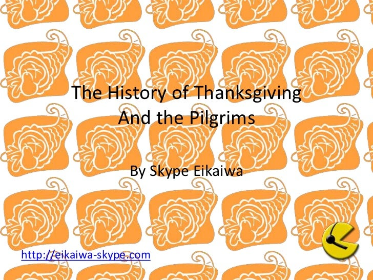 The History of ThanksgivingAnd the Pilgrims<br />By Skype Eikaiwa<br />