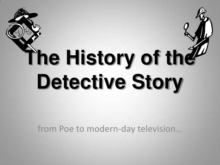 The History of the Detective Story<br />from Poe to modern-day television…<br />