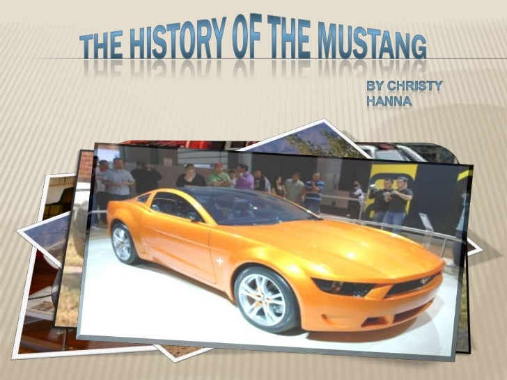 The History of the Mustang<br />By Christy                     Hanna               <br />