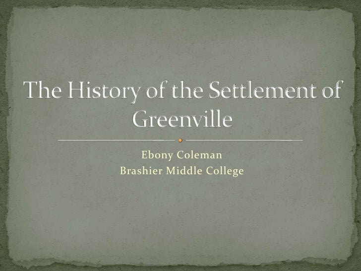 Ebony Coleman<br />Brashier Middle College <br />The History of the Settlement of Greenville<br />