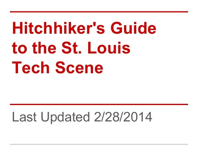 Hitchhiker's Guide to the St. Louis Tech Scene Last Updated 2/28/2014