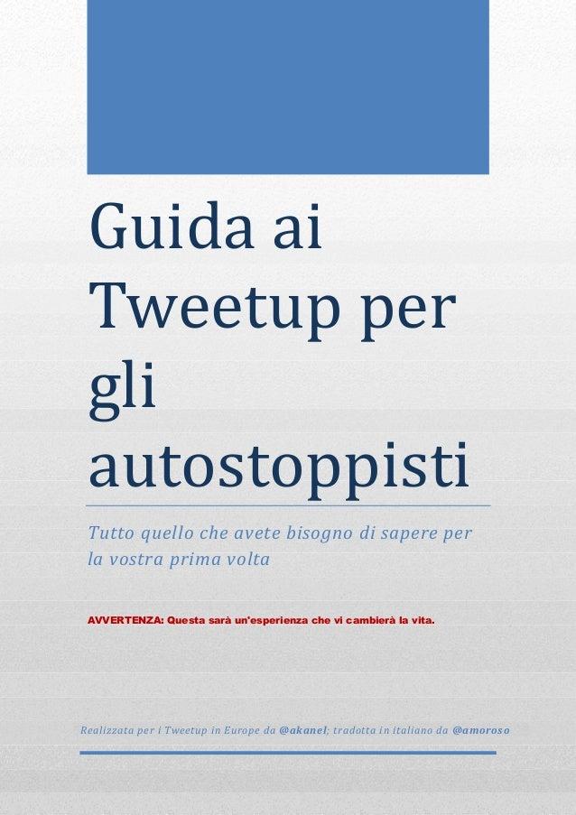 Guidaai Tweetupper gli autostoppisti Tutto quello che avete bisogno di sapere per la vostra prima volta AVVERTENZA: ...