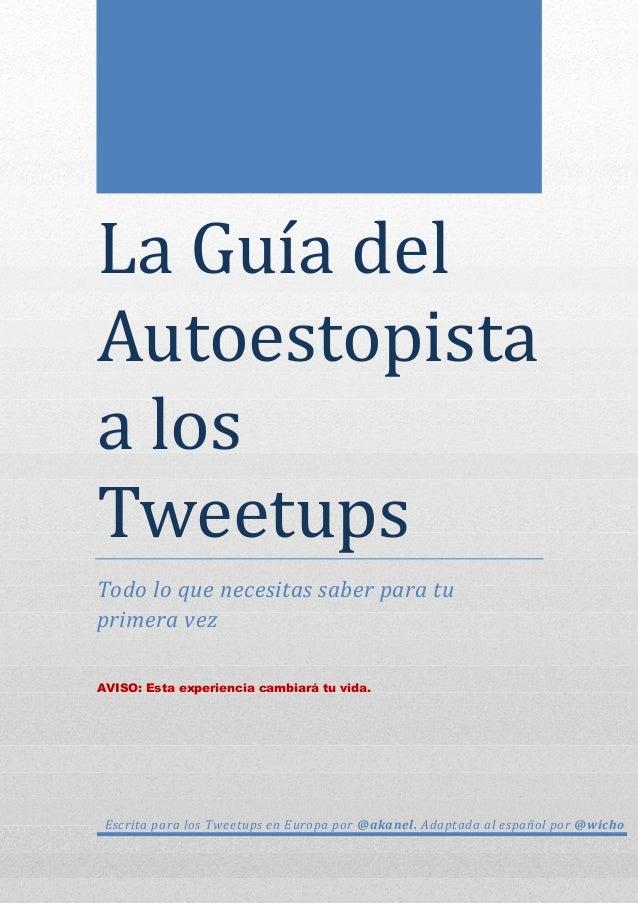 LaGuı́adel Autoestopista alos Tweetups Todo lo que necesitas saber para tu primera vez AVISO: Esta experiencia camb...