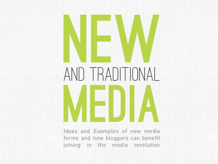 Newand traditionalmediaIdeas and Examples of new ­ edia                            mforms and how bloggers can benefit    ...
