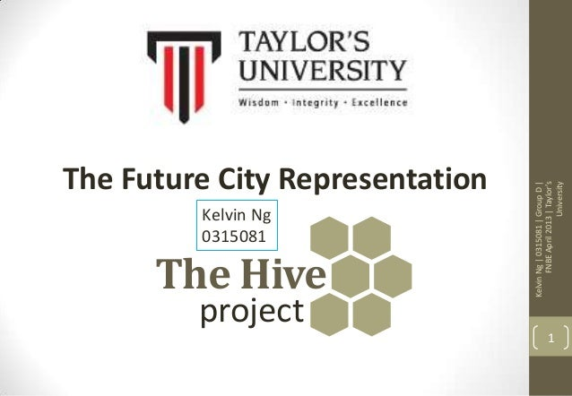 The Hive KelvinNg|0315081|GroupD| FNBEApril2013|Taylor's University 1 project The Future City Representation Kelvin Ng 031...