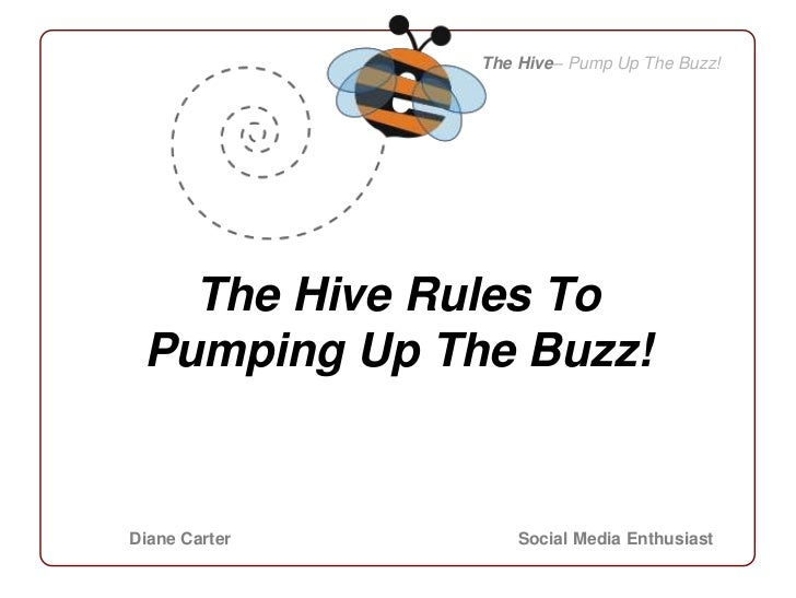 The Hive– Pump Up The Buzz!<br />The Hive Rules To<br />Pumping Up The Buzz!<br />Diane Carter<br />Social Media Enthusias...
