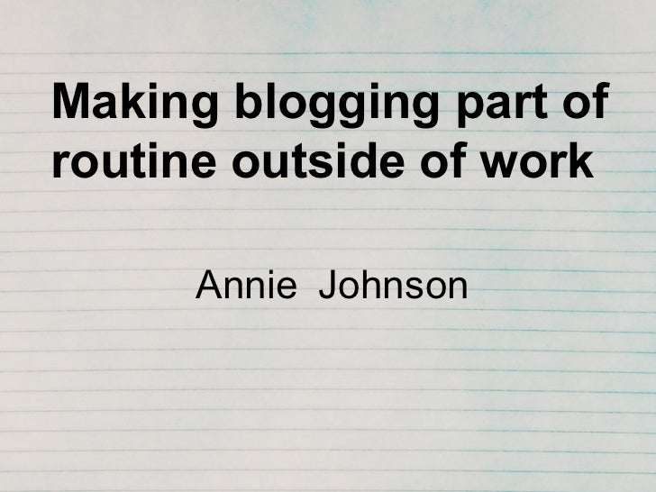 Making blogging part of routine outside of work Annie Johnson