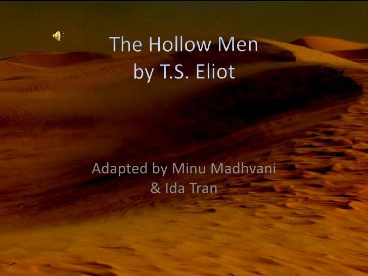 The Hollow Men by T.S. Eliot<br />Adapted by MinuMadhvani& Ida Tran<br />