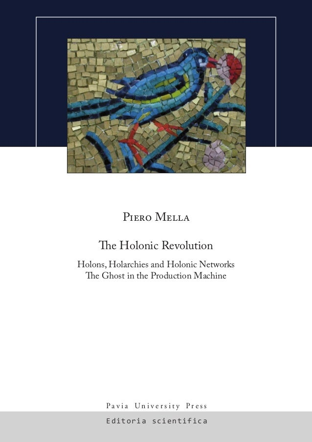 Editoria scientifica P a v i a U n i v e r s i t y P r e s s Piero Mella The Holonic Revolution Holons, Holarchies and Hol...