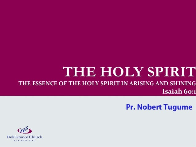 THE HOLY SPIRITTHE ESSENCE OF THE HOLY SPIRIT IN ARISING AND SHINING                                          Isaiah 60:1 ...