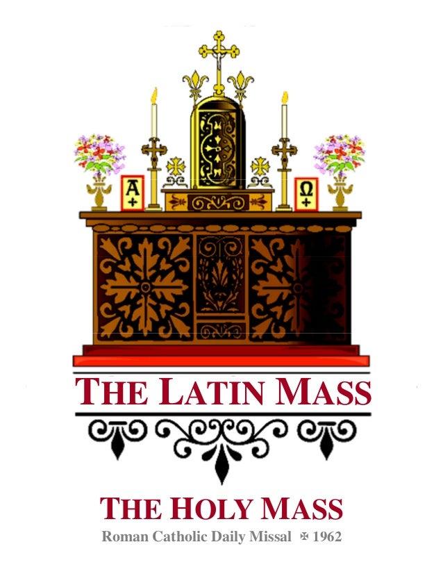 THE HOLY MASS Roman Catholic Daily Missal 1962 THE LATIN MASS