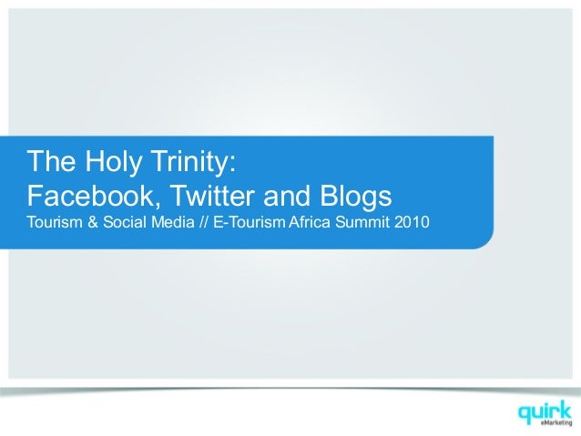 The Holy Trinity: Facebook, Twitter and Blogs Tourism & Social Media // E-Tourism Africa Summit 2010