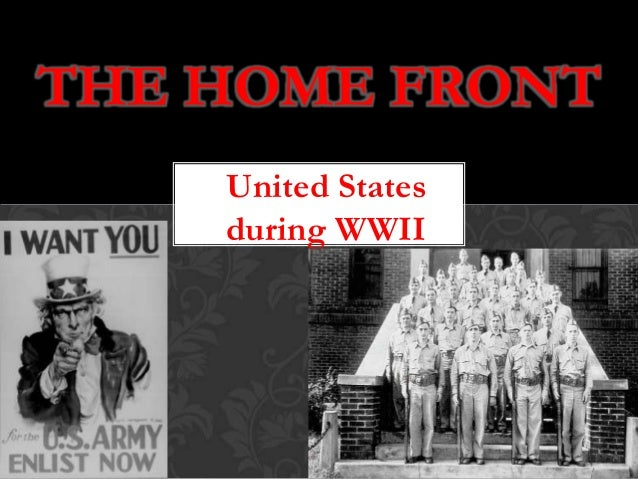 THE HOME FRONT United States during WWII