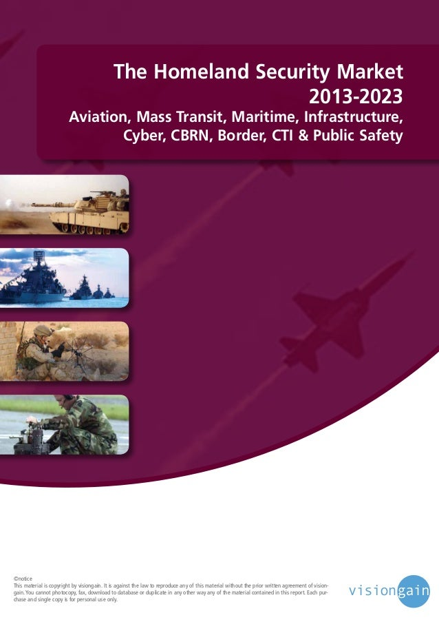 The Homeland Security Market 2013-2023  Aviation, Mass Transit, Maritime, Infrastructure, Cyber, CBRN, Border, CTI & Publi...