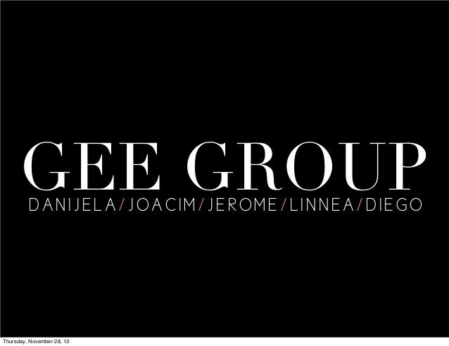 GEE GROUP DANIJELA/JOACIM/JEROME/LINNEA/DIEGO  Thursday, November 28, 13