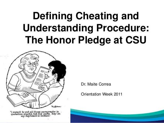 Defining Cheating andUnderstanding Procedure:The Honor Pledge at CSUDr. Maite CorreaOrientation Week 2011