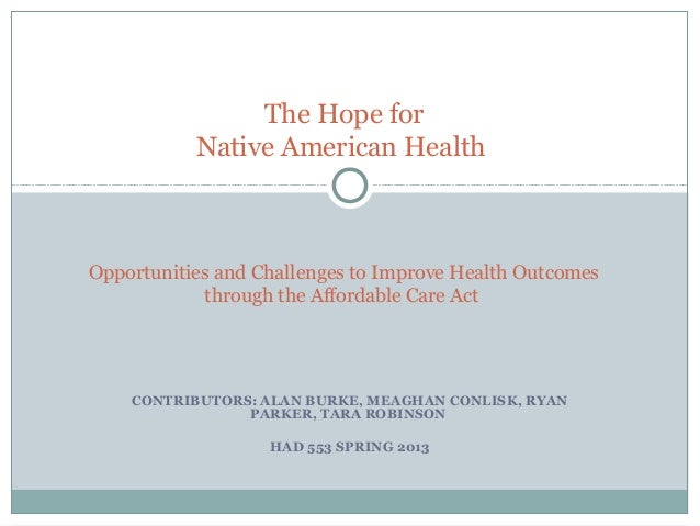 CONTRIBUTORS: ALAN BURKE, MEAGHAN CONLISK, RYAN PARKER, TARA ROBINSON HAD 553 SPRING 2013 The Hope for Native American Hea...