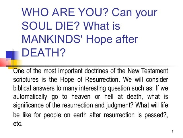WHO ARE YOU? Can your SOUL DIE? What is MANKINDS' Hope after DEATH?