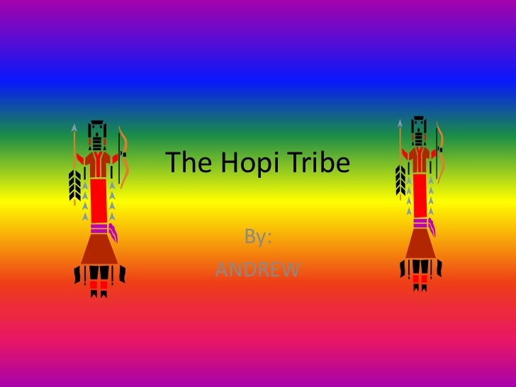The Hopi Tribe     By:   ANDREW