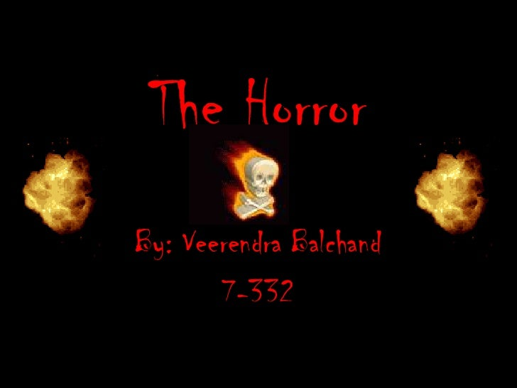 The Horror<br />By: Veerendra Balchand<br />7-332<br />