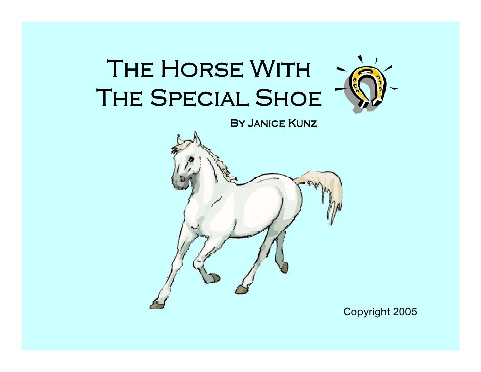 The Horse With The Special Shoe          By Janice Kunz                               Copyright 2005