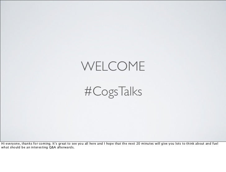 WELCOME                                                     #CogsTalksHi everyone, thanks for coming. It's great to see yo...