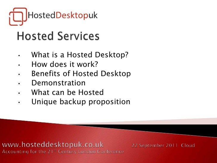 Hosted Services<br /><ul><li> What is a Hosted Desktop?