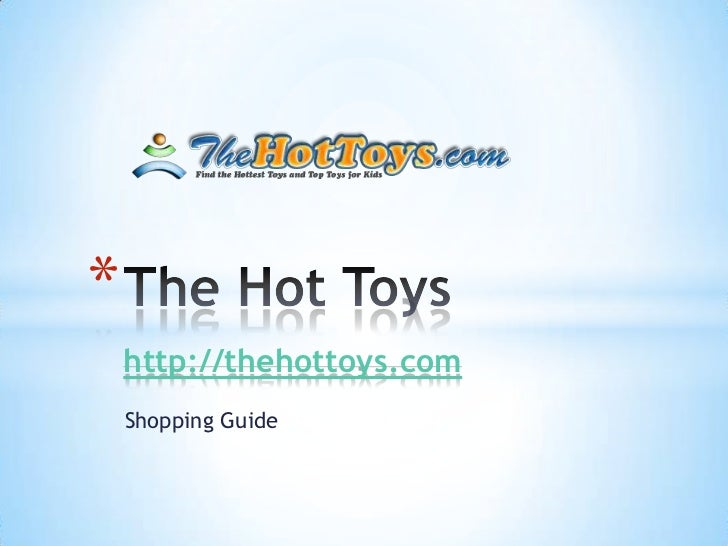 *    http://thehottoys.com    Shopping Guide