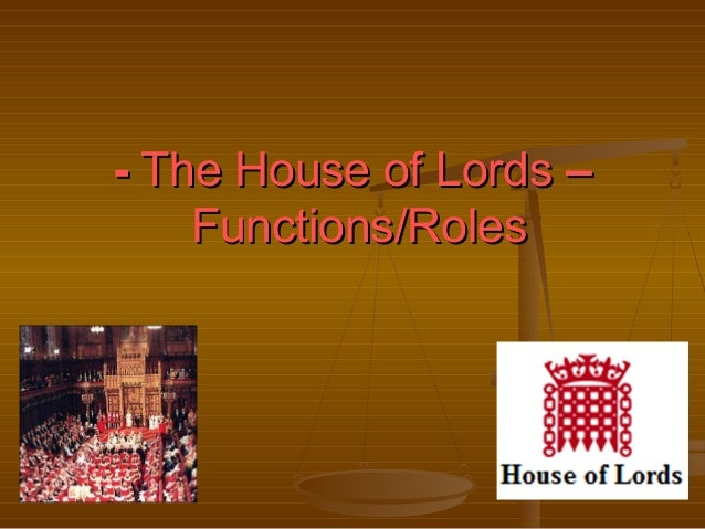 - The House of Lords – Functions/Roles