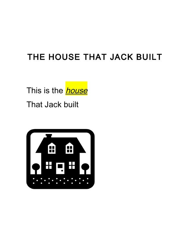 THE HOUSE THAT JACK BUILT This is the house That Jack built
