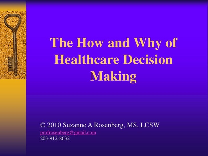 The How and Why of     Healthcare Decision           Making   © 2010 Suzanne A Rosenberg, MS, LCSW profrosenberg@gmail.com...