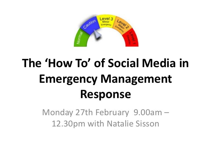 The 'How To' of Social Media in   Emergency Management          Response   Monday 27th February 9.00am –    12.30pm with N...