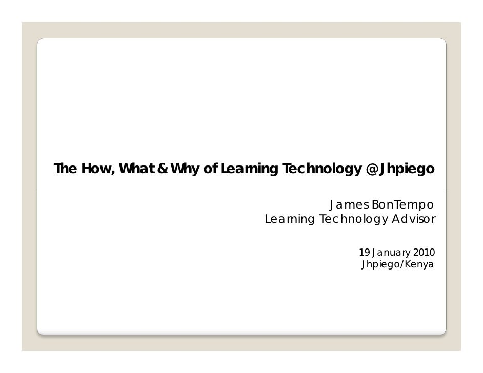 The How, What & Why of Learning Technology @ Jhpiego                                         James BonTempo               ...