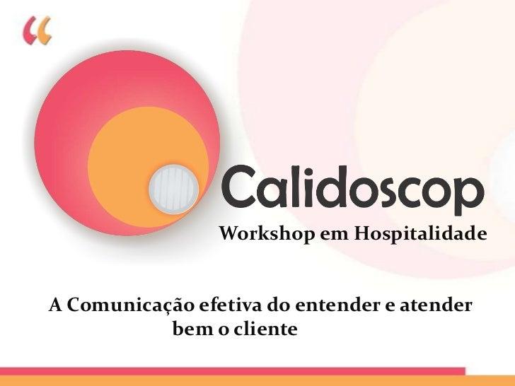 Workshop em HospitalidadeA Comunicação efetiva do entender e atender           bem o cliente