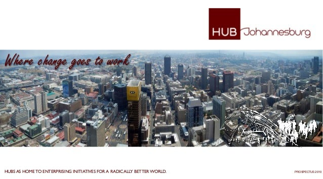 HUBS AS HOMETO ENTERPRISING INITIATIVES FOR A RADICALLY BETTERWORLD. PROSPECTUS 2010 Where change goes to work